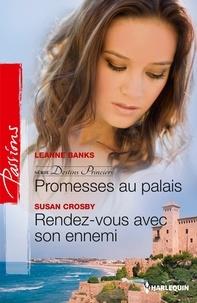 Leanne Banks et Susan Crosby - Promesses au palais - Rendez-vous avec son ennemi - T3 - Destins princiers.