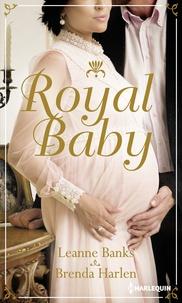 Leanne Banks et Brenda Harlen - Royal Baby - Naissance au palais - Surprise pour le prince.