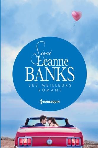 Signé Leanne Banks : ses meilleurs romans. Le bébé de Valentina - Un adversaire trop séduisant - Un piège si troublant
