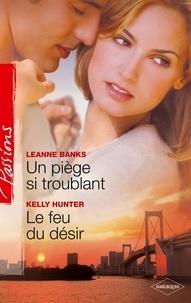 Leanne Banks et Kelly Hunter - Un piège si troublant - Le feu du désir.