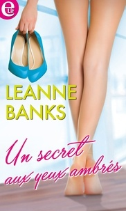Leanne Banks - Un secret aux yeux ambrés.