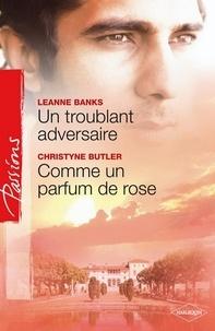 Leanne Banks et Christyne Butler - Un troublant adversaire - Comme un parfum de rose.