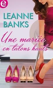 Leanne Banks - Une mariée en talons hauts.