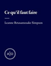Leanne Betasamosake Simpson et Natasha Kanapé Fontaine - Ce qu'il faut faire.