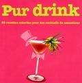 Leanne Bryan - Pur Drink - 80 Recettes colorées pour des cocktails de sensations.