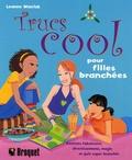 Leanne Warrick - Trucs cool pour filles branchées - Recettes fabuleuses, divertissements, magie et quiz super branchés.