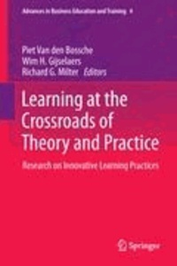 Piet van den Bossche - Learning at the Crossroads of Theory and Practice - Research on Innovative Learning Practices.