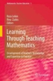 Roza Leikin - Learning Through Teaching Mathematics - Development of Teachers' Knowledge and Expertise in Practice.