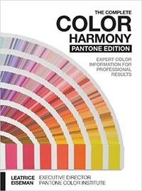 Leatrice Eiseman - The Complete Color Harmony, Pantone Edition - Expert Color Information for Professional Results.