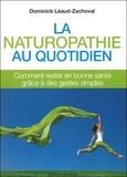 Léaud-Zachoval Dominick - La naturopathie au quotidien - Comment rester en bonne santé grâce à des gestes simples.