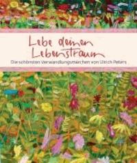 Lebe deinen Lebenstraum - Die schönsten Verwandlungsmärchen von Ulrich Peters.