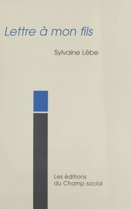 Lebe/sylvaine - Lettre a mon fils.