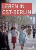 Leben in Ost-Berlin - Alltag in Bildern 1945-1990.