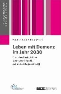 Leben mit Demenz im Jahr 2030 - Ein interdisziplinäres Szenario-Projekt zur Zukunftsgestaltung. Versorgungsstrategien für Menschen mit Demenz.