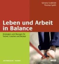 Leben und Arbeit in Balance - Strategien und Übungen für Trainer, Coaches und Berater.