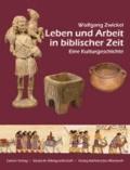 Leben und Arbeit in biblischer Zeit - Eine Kulturgeschichte.