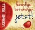 Lebendige Beziehungen JETZT! - Aus: Jetzt! Die Kraft der Gegenwart.