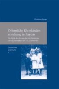 Lebensalter und Recht / Öffentliche Kleinkindererziehung in Bayern - Die Rolle des Staates bei der Definition einer Lebensphase im 19. Jahrhundert.