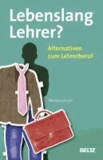 Lebenslang Lehrer? - Alternativen zum Lehrerberuf.