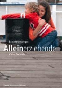 LebensUmwege: Alleinerziehende - Zehn Porträts.