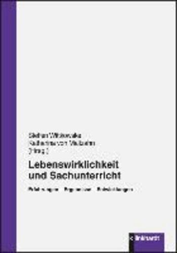 Lebenswirklichkeit und Sachunterricht - Erfahrungen - Ergebnisse - Entwicklungen.