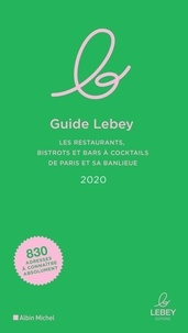 Le guide Lebey - Les restaurants, bistrots et bars à cocktails de Paris et sa banlieue.pdf