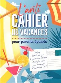 Lec - Parent épuisé - L'anti-cahier de vacances pour Adultes.