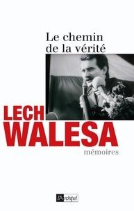 Lech Walesa - Les chemins de la vérité - Mémoires.