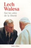 Lech Walesa - Sur les ailes de la liberté - Foi et solidarité : ensemble elles font des miracles.