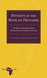 Lechion peter Kimilike - Poverty in the Book of Proverbs - An African Transformational Hermeneutic of Proverbs on Poverty.