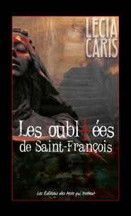 Lecia Caris - Les oubliées de Saint-François.