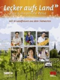 Lecker aufs Land - eine kulinarische Reise - mit 16 Landfrauen aus dem Südwesten.