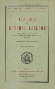 Leclerc et Paul Roussier - Lettres du général Leclerc, commandant en chef de l'armée de Saint-Domingue en 1802.