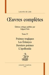Leconte de Lisle - Oeuvres complètes - Tome 4, Poèmes tragiques ; Les Erinnyes ; Derniers poèmes ; L'Apollonide.
