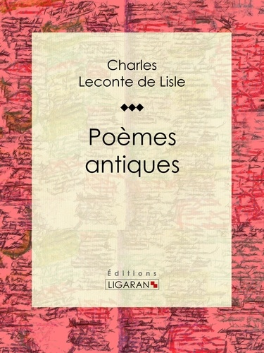 Leconte de Lisle - Poèmes antiques.
