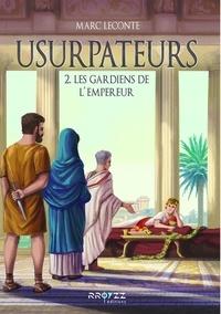 Leconte Marc - Usurpateurs - T2 - Les gardiens de l'empereur.