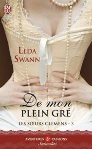 Leda Swann - Les soeurs Clemens Tome 3 : De mon plein gré.