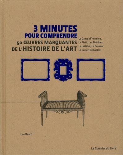 3 Minutes Pour Comprendre 50 Oeuvres Marquantes De L Histoire De L Art Grand Format