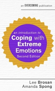 Lee Brosan et Amanda Spong - An Introduction to Coping with Extreme Emotions - A Guide to Borderline or Emotionally Unstable Personality Disorder.