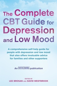 Lee Brosan et David Westbrook - The Complete CBT Guide for Depression and Low Mood - A comprehensive self-help guide for people with depression and low mood that also offers invaluable advice for families and other supporters.