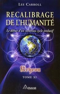 Kryeon - Tome 11, Recalibrage de lhumanité : le début dun nouveau cycle évolutif.pdf