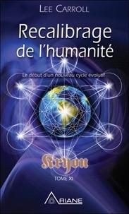 Lee Carroll - Kryeon - Tome 11, Recalibrage de l'humanité - Début d'un nouveau cycle évolutif.