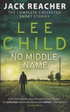 Lee Child - No Middle Name - The Complete Collected Short Stories.
