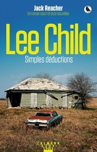 Lee Child - Simples déductions - Jack Reacher : un roman court et onze nouvelles.