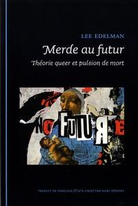Lee Edelman - Merde au futur - Théorie queer et pulsion de mort.