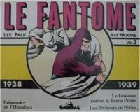 Lee Falk et Ray Moore - Le Fantôme Tome 3 : Prisonnier de l'Himalaya ; Le Fantôme contre le Baron Pirate - 1938-1939.