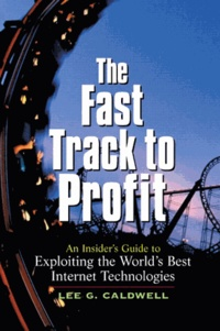 The Fast Track to Profit. A Insisers Guide to Exploiting the Worlds Best Internet Technologies.pdf