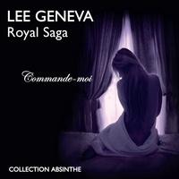Lee Geneva et Lucile Delanne - Royal Saga (Tome 1) - Commande-moi.
