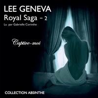 Lee Geneva et Gabrielle Corinthe - Royal Saga (Tome 2) - Captive-moi.
