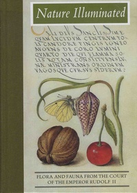 Lee Hendrix et Thea Vignau-Wilberg - Nature Illuminated - Flora and Fauna from the Court of the Emperor Rudolf II.